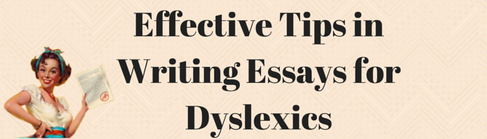 effective tips in writing essays for dyslexics